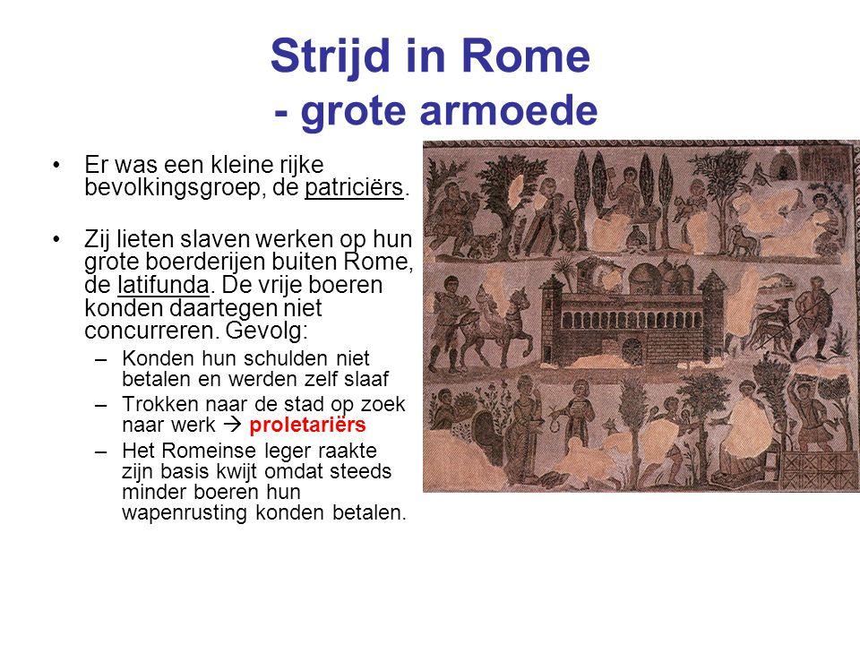 Strijd in Rome - grote armoede Er was een kleine rijke bevolkingsgroep, de patriciërs. Zij lieten slaven werken op hun grote boerderijen buiten Rome,