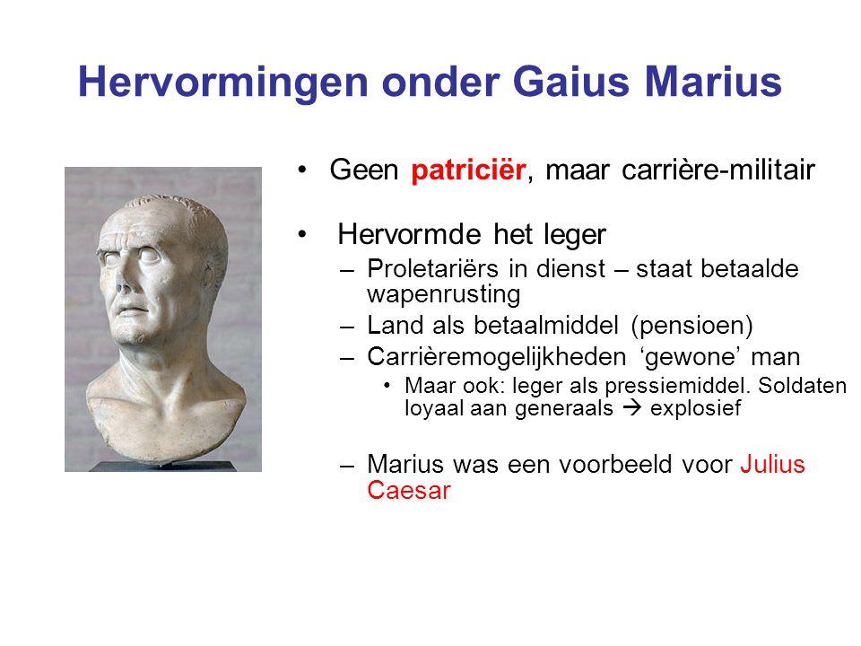 Hervormingen onder Gaius Marius Geen patriciër, maar carrière-militair Hervormde het leger –Proletariërs in dienst – staat betaalde wapenrusting –Land