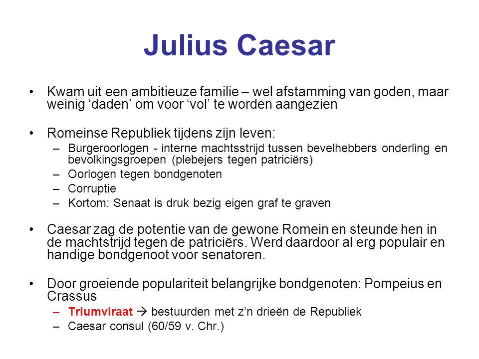 Julius Caesar Kwam uit een ambitieuze familie – wel afstamming van goden, maar weinig 'daden' om voor 'vol' te worden aangezien Romeinse Republiek tij