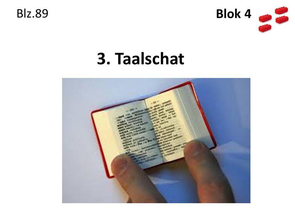 Blz.89 t/m 91 Taalschat Leerdoel (2f): Je beschikt over genoeg woorden om je te kunnen uiten.