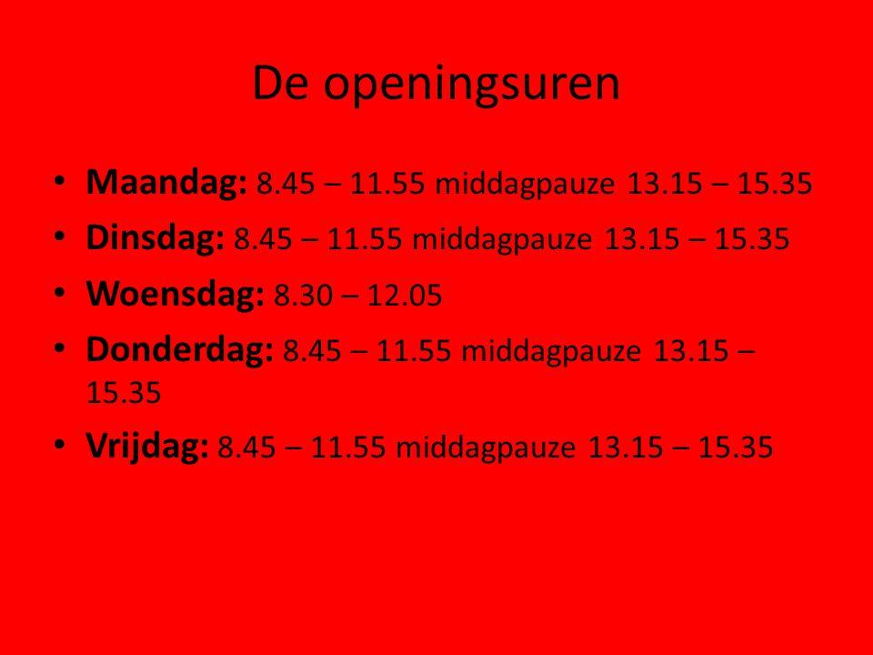 De openingsuren Maandag: 8.45 – 11.55 middagpauze 13.15 – 15.35 Dinsdag: 8.45 – 11.55 middagpauze 13.15 – 15.35 Woensdag: 8.30 – 12.05 Donderdag: 8.45 – 11.55 middagpauze 13.15 – 15.35 Vrijdag: 8.45 – 11.55 middagpauze 13.15 – 15.35