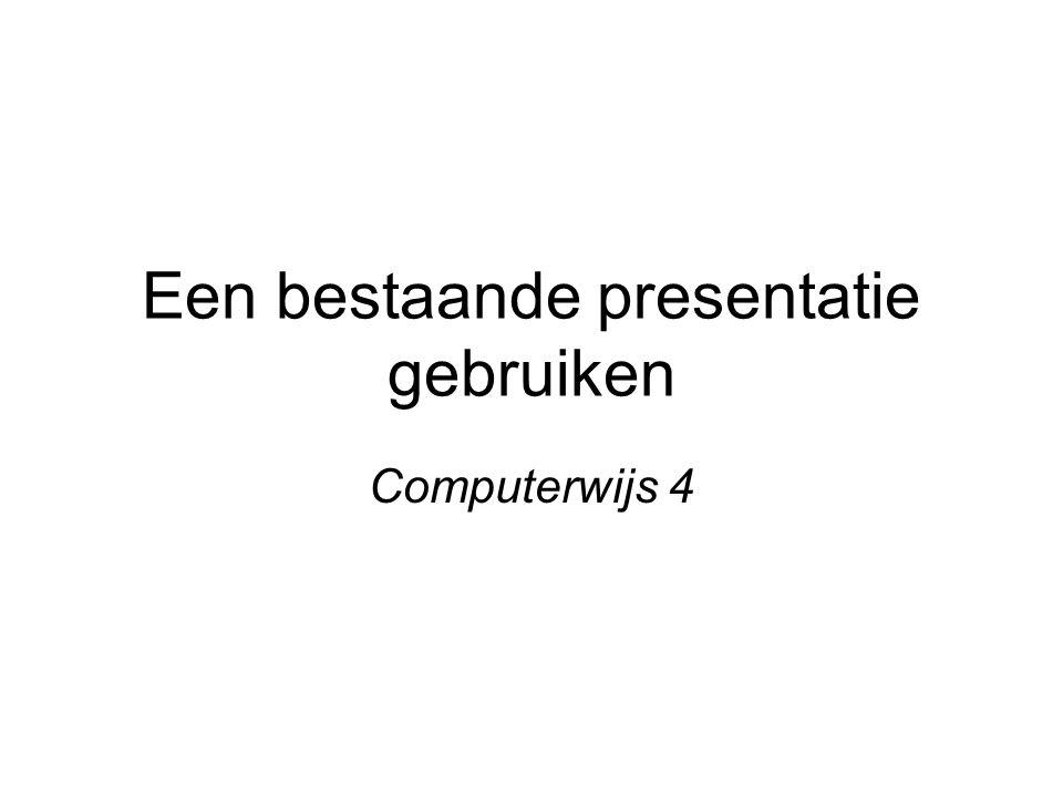 Een bestaande presentatie gebruiken Computerwijs 4