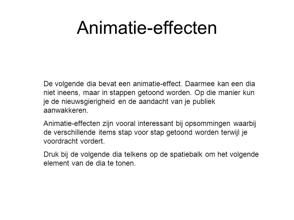 Animatie-effecten De volgende dia bevat een animatie-effect. Daarmee kan een dia niet ineens, maar in stappen getoond worden. Op die manier kun je de