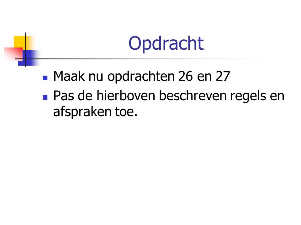 Opdracht Maak nu opdrachten 26 en 27 Pas de hierboven beschreven regels en afspraken toe.