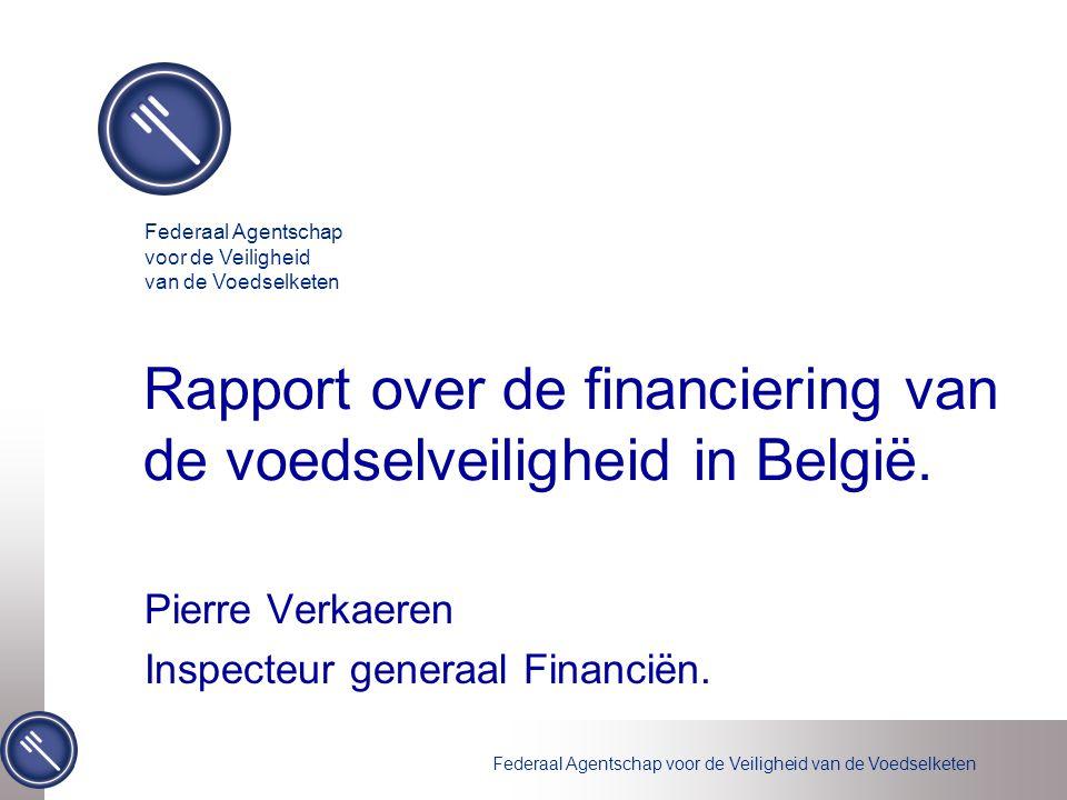 Federaal Agentschap voor de Veiligheid van de Voedselketen Rapport over de financiering van de voedselveiligheid in België. Pierre Verkaeren Inspecteu