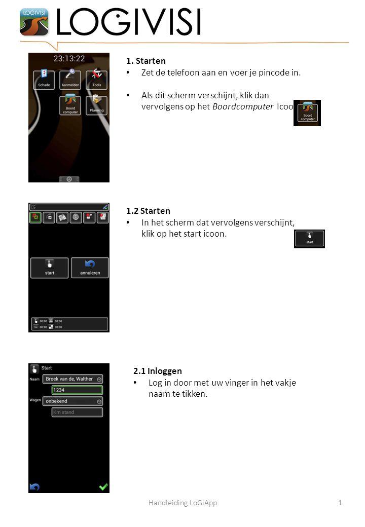 1. Starten Zet de telefoon aan en voer je pincode in. Als dit scherm verschijnt, klik dan vervolgens op het Boordcomputer Icoon. 2.1 Inloggen Log in d