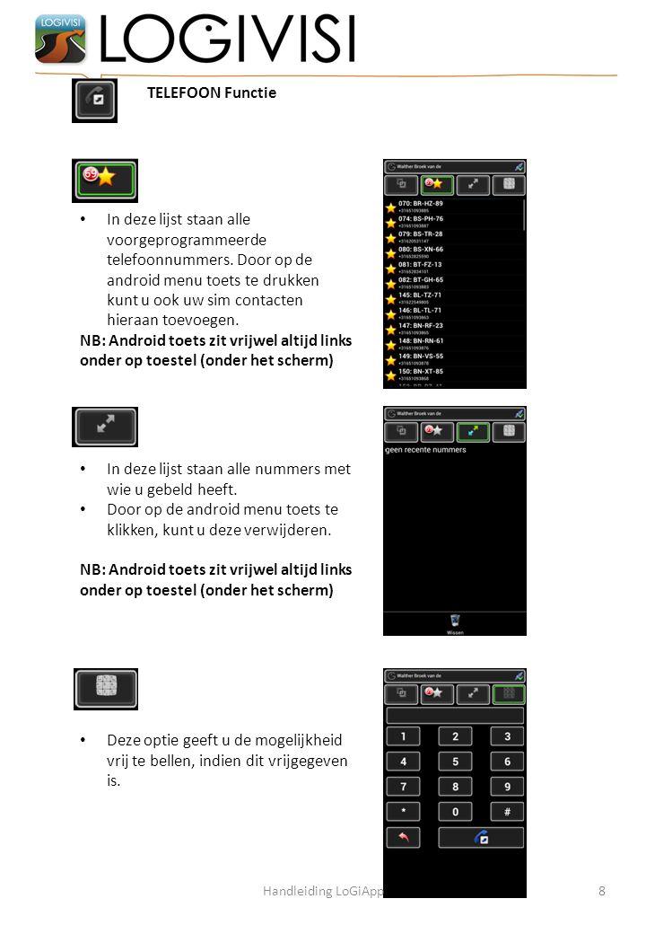 8 In deze lijst staan alle voorgeprogrammeerde telefoonnummers. Door op de android menu toets te drukken kunt u ook uw sim contacten hieraan toevoegen