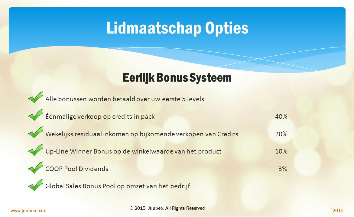 2015www.juubeo.com Lidmaatschap Opties Alle bonussen worden betaald over uw eerste 5 levels Éénmalige verkoop op credits in pack 40% Wekelijks residua