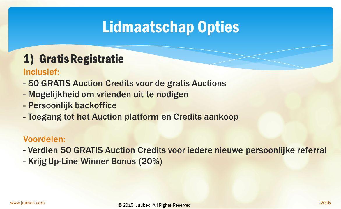 2015www.juubeo.com Lidmaatschap Opties 1)Gratis Registratie Inclusief: - 50 GRATIS Auction Credits voor de gratis Auctions - Mogelijkheid om vrienden