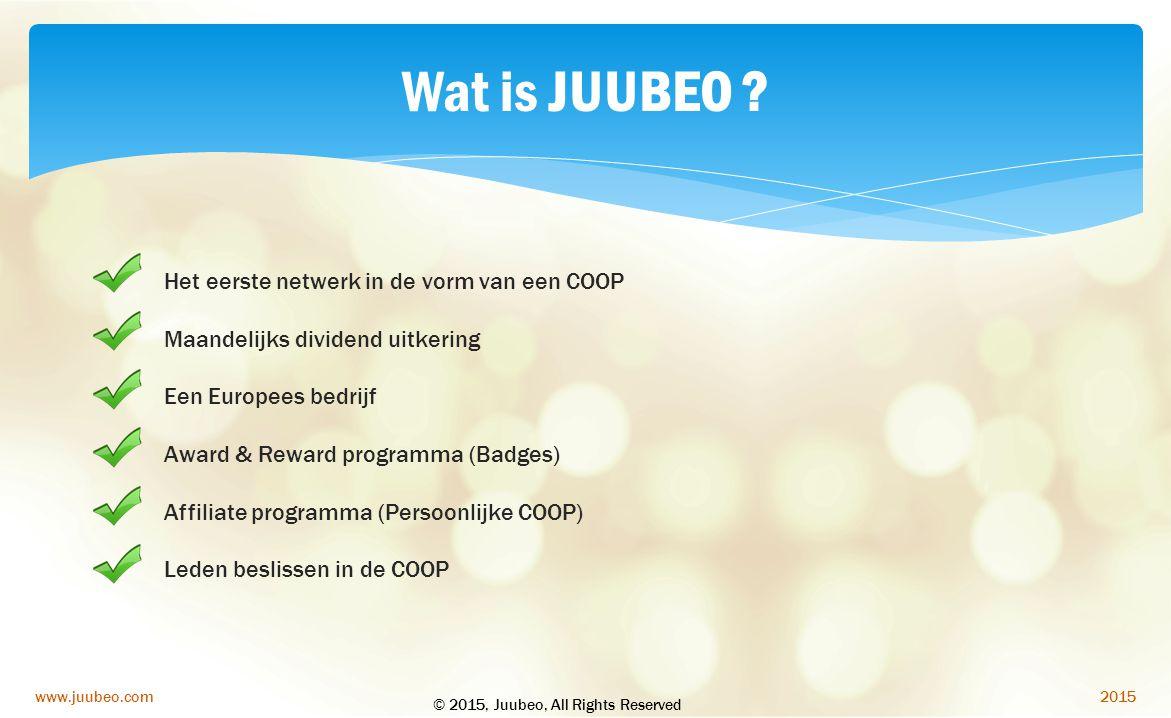 2015www.juubeo.com Wat is JUUBEO ? Het eerste netwerk in de vorm van een COOP Maandelijks dividend uitkering Een Europees bedrijf Award & Reward progr
