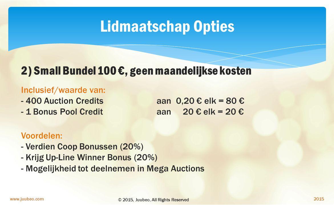 2015www.juubeo.com Lidmaatschap Opties 2) Small Bundel 100 €, geen maandelijkse kosten Inclusief/waarde van: - 400 Auction Credits aan 0,20 € elk = 80