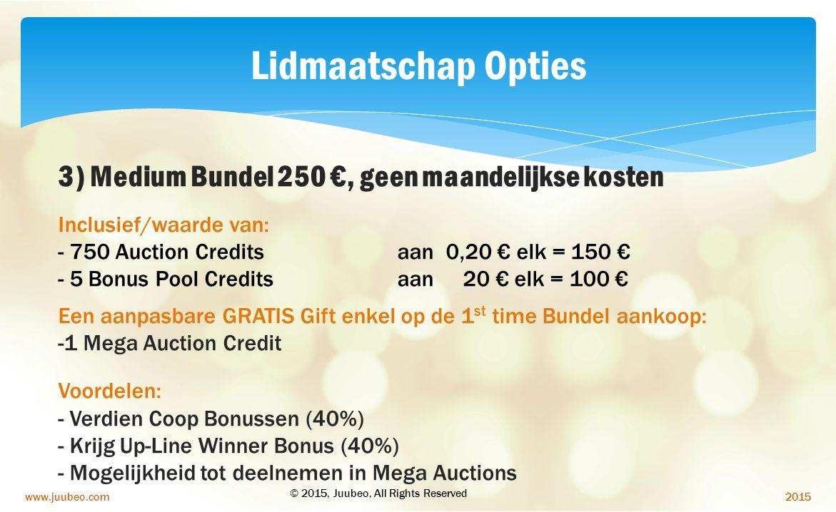 2015www.juubeo.com Lidmaatschap Opties 3) Medium Bundel 250 €, geen maandelijkse kosten Inclusief/waarde van: - 750 Auction Credits aan 0,20 € elk = 1