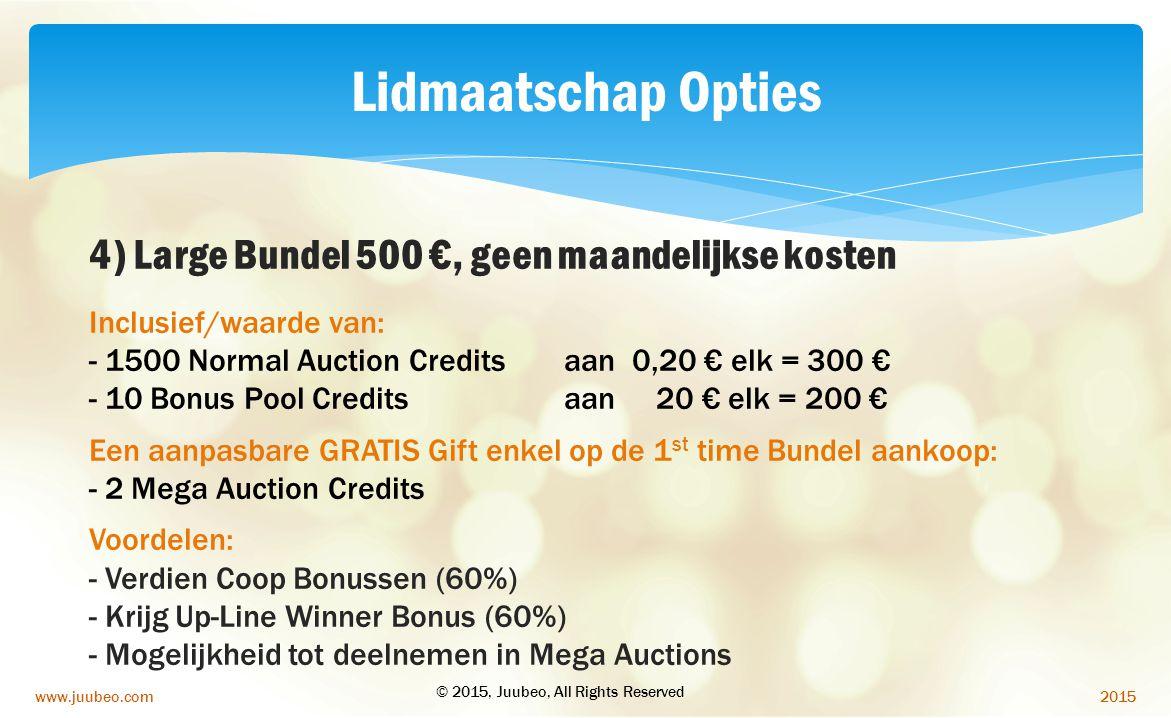 2015www.juubeo.com Lidmaatschap Opties 4) Large Bundel 500 €, geen maandelijkse kosten Inclusief/waarde van: - 1500 Normal Auction Credits aan 0,20 €