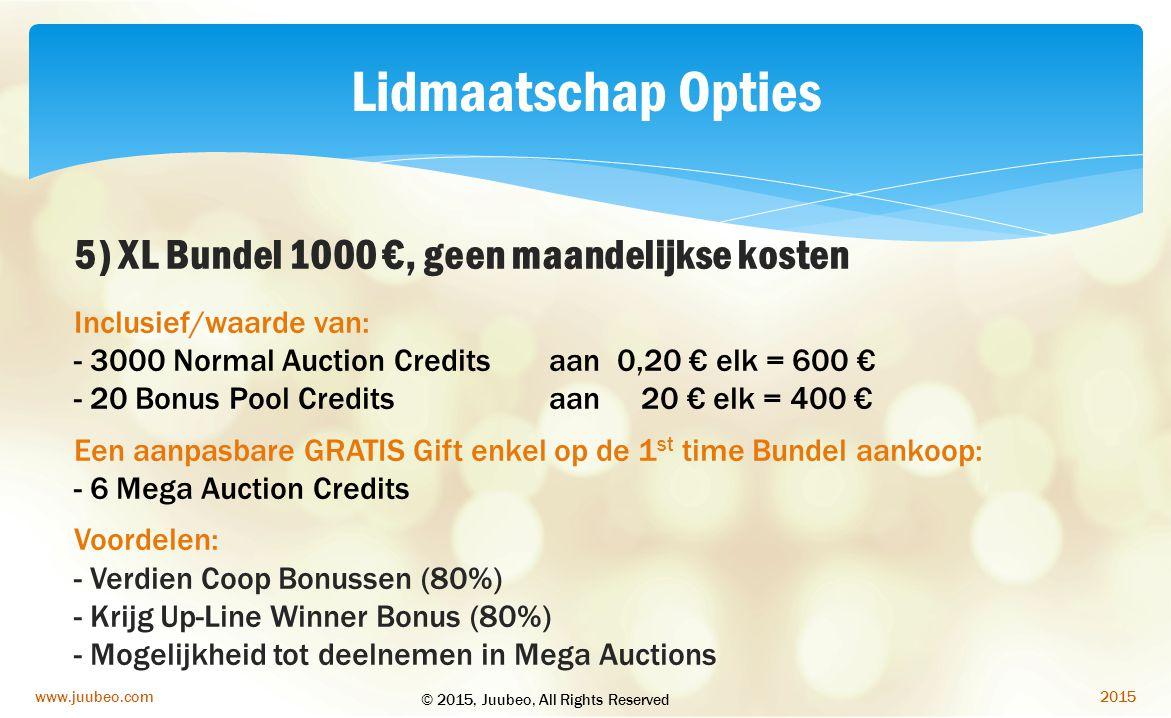 2015www.juubeo.com Lidmaatschap Opties 5) XL Bundel 1000 €, geen maandelijkse kosten Inclusief/waarde van: - 3000 Normal Auction Credits aan 0,20 € el