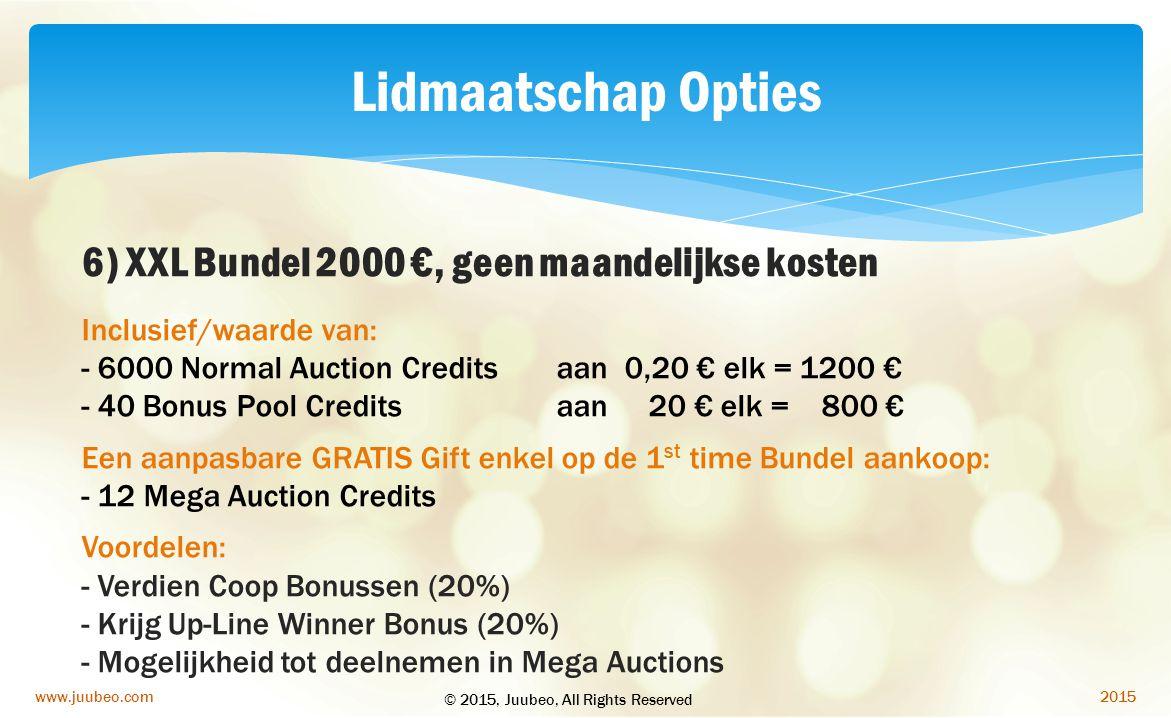 2015www.juubeo.com Lidmaatschap Opties 6) XXL Bundel 2000 €, geen maandelijkse kosten Inclusief/waarde van: - 6000 Normal Auction Credits aan 0,20 € e