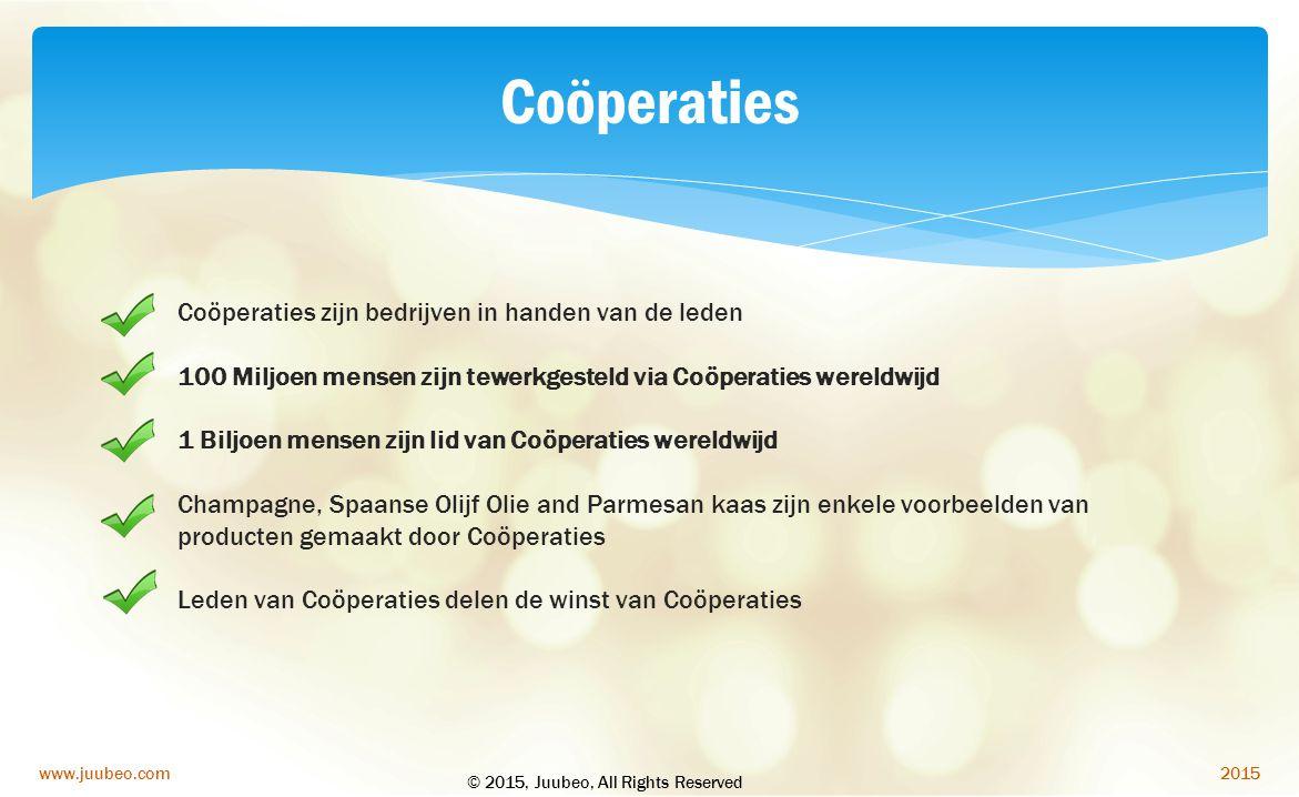 2015www.juubeo.com Coöperaties Coöperaties zijn bedrijven in handen van de leden 100 Miljoen mensen zijn tewerkgesteld via Coöperaties wereldwijd 1 Bi