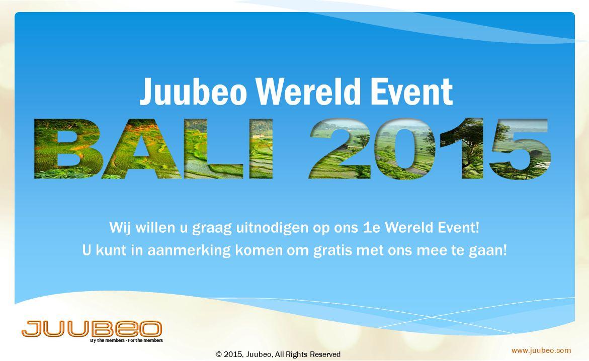 By the members - For the members www.juubeo.com Wij willen u graag uitnodigen op ons 1e Wereld Event! U kunt in aanmerking komen om gratis met ons mee