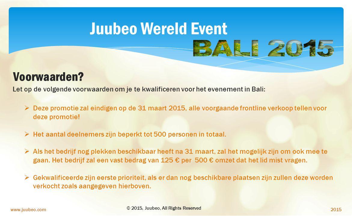 2015www.juubeo.com  Deze promotie zal eindigen op de 31 maart 2015, alle voorgaande frontline verkoop tellen voor deze promotie!  Het aantal deelnem