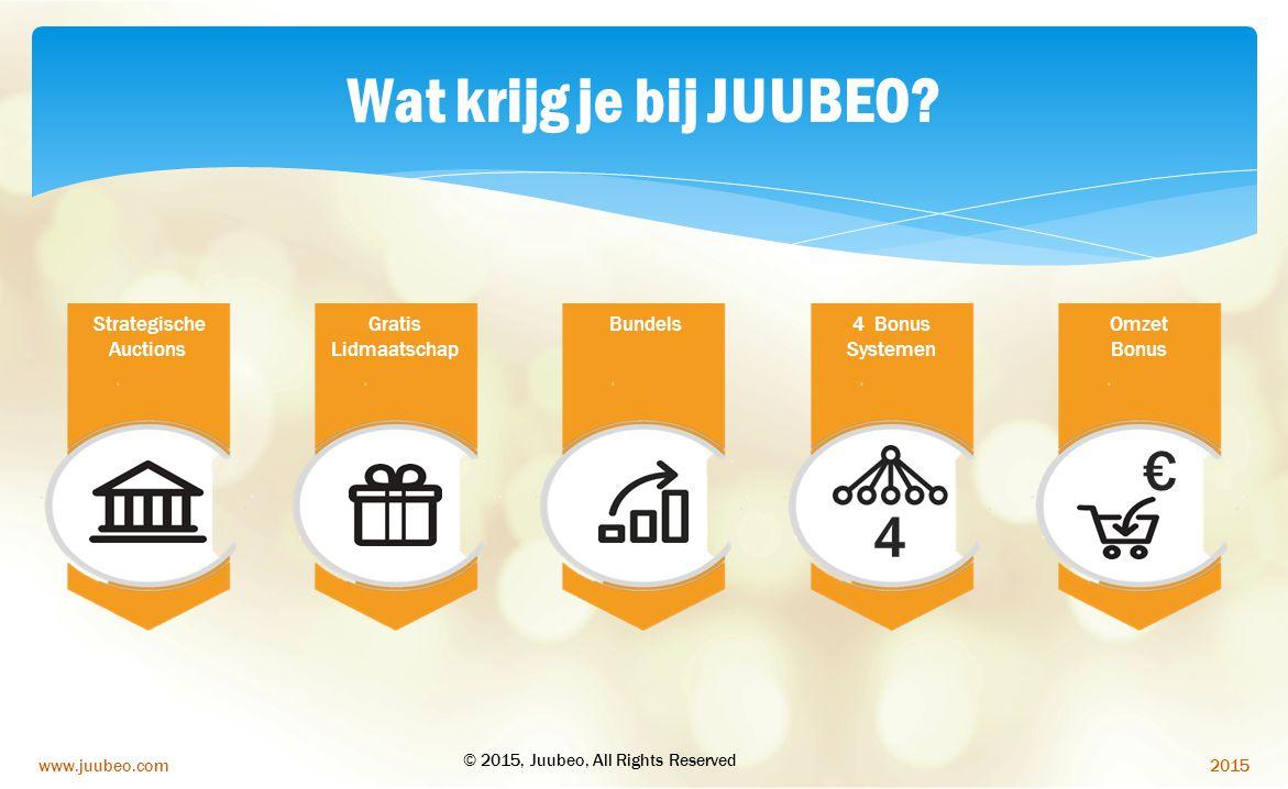 2015www.juubeo.com Wat krijg je bij JUUBEO? 4 € Strategische Auctions Bundels4 Bonus Systemen Omzet Bonus Gratis Lidmaatschap © 2015, Juubeo, All Righ