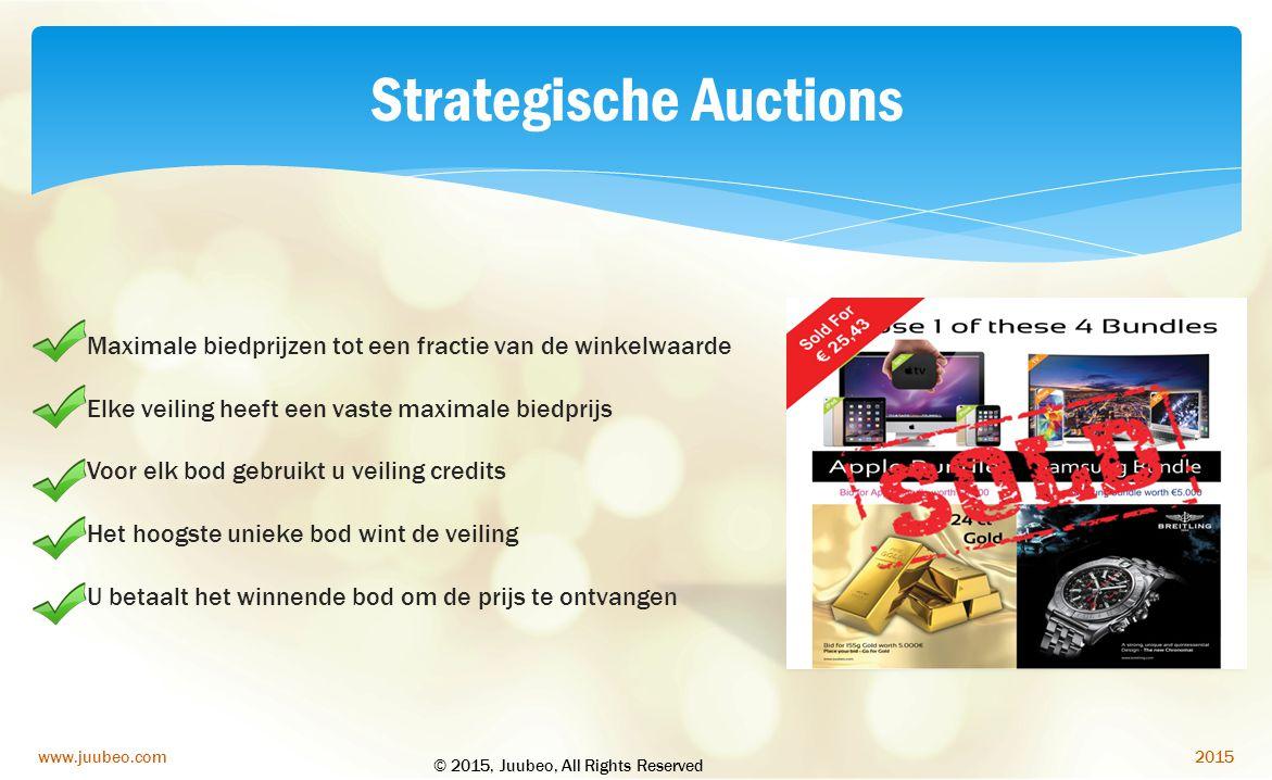 2015www.juubeo.com Strategische Auctions Maximale biedprijzen tot een fractie van de winkelwaarde Elke veiling heeft een vaste maximale biedprijs Voor