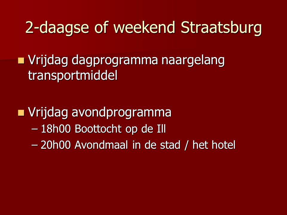 2-daagse of weekend Straatsburg Vrijdag dagprogramma naargelang transportmiddel Vrijdag dagprogramma naargelang transportmiddel Vrijdag avondprogramma Vrijdag avondprogramma –18h00 Boottocht op de Ill –20h00 Avondmaal in de stad / het hotel
