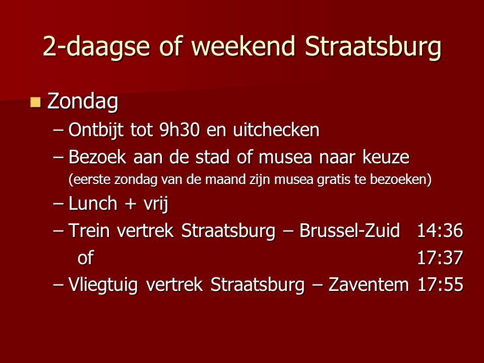 2-daagse of weekend Straatsburg Zondag Zondag –Ontbijt tot 9h30 en uitchecken –Bezoek aan de stad of musea naar keuze (eerste zondag van de maand zijn musea gratis te bezoeken) –Lunch + vrij –Trein vertrek Straatsburg – Brussel-Zuid 14:36 of 17:37 –Vliegtuig vertrek Straatsburg – Zaventem 17:55