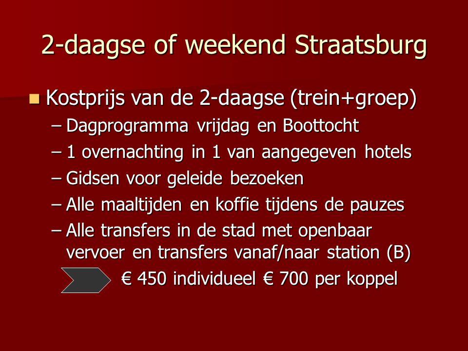 2-daagse of weekend Straatsburg Kostprijs van de 2-daagse (trein+groep) Kostprijs van de 2-daagse (trein+groep) –Dagprogramma vrijdag en Boottocht –1 overnachting in 1 van aangegeven hotels –Gidsen voor geleide bezoeken –Alle maaltijden en koffie tijdens de pauzes –Alle transfers in de stad met openbaar vervoer en transfers vanaf/naar station (B) € 450 individueel € 700 per koppel