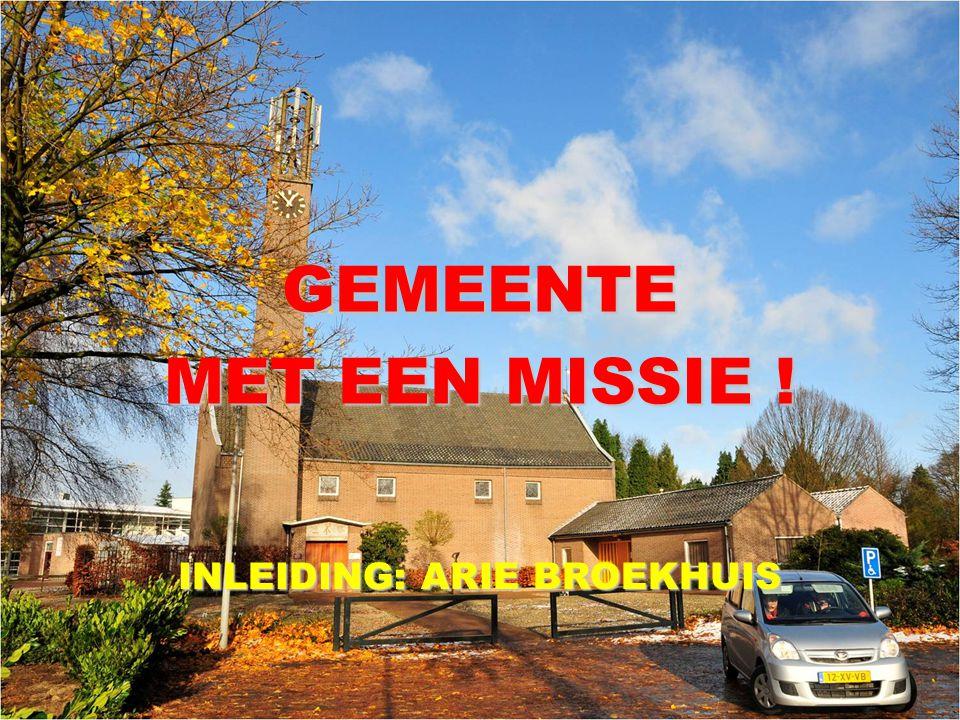 INLEIDING: ARIE BROEKHUIS GEMEENTE MET EEN MISSIE !