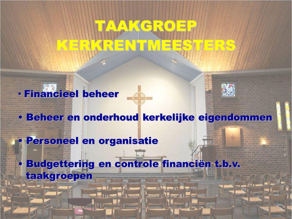 TAAKGROEPKERKRENTMEESTERS Financieel beheer Financieel beheer Beheer en onderhoud kerkelijke eigendommen Beheer en onderhoud kerkelijke eigendommen Personeel en organisatie Personeel en organisatie Budgettering en controle financiën t.b.v.