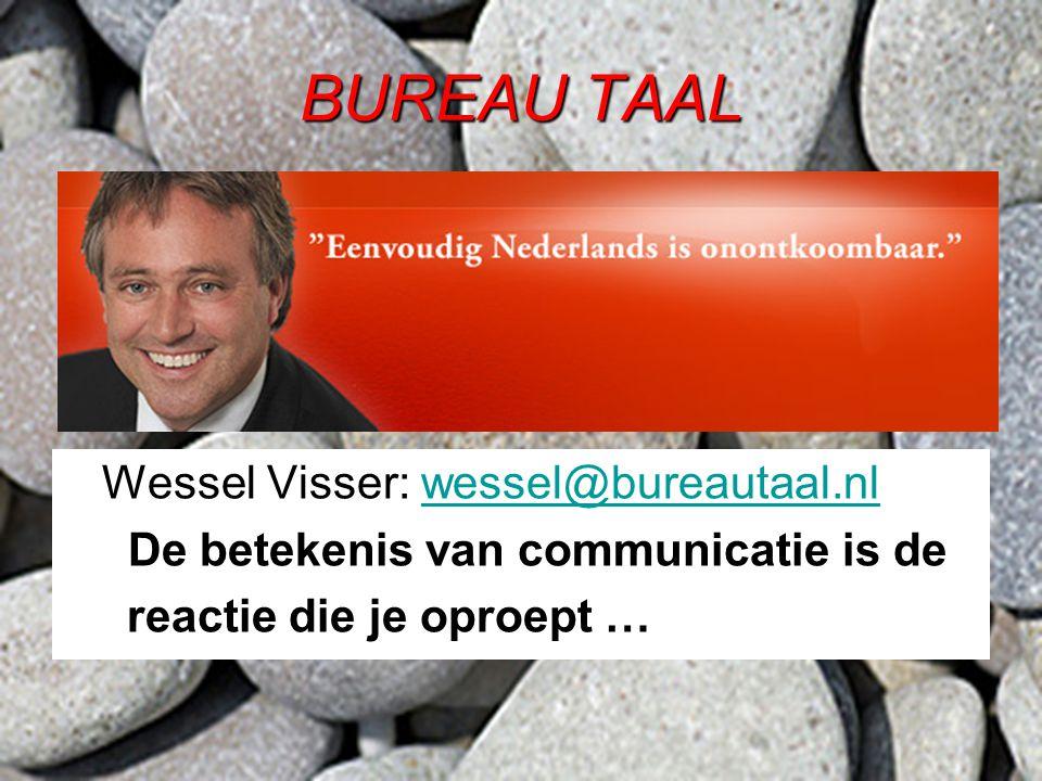 BUREAU TAAL Wessel Visser: wessel@bureautaal.nlwessel@bureautaal.nl De betekenis van communicatie is de reactie die je oproept …