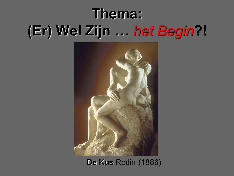 De Kus De Kus Rodin (1886) Thema: (Er) Wel Zijn…het Begin Thema: (Er) Wel Zijn … het Begin !