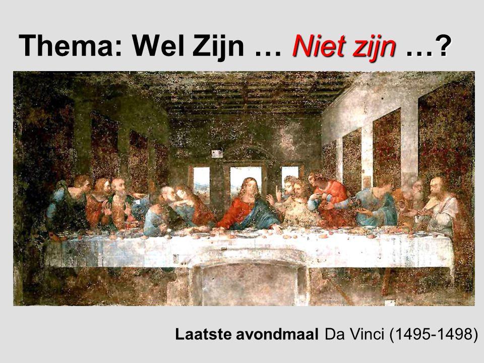 Niet zijn…? Thema: Wel Zijn … Niet zijn …? Laatste avondmaal Da Vinci (1495-1498)