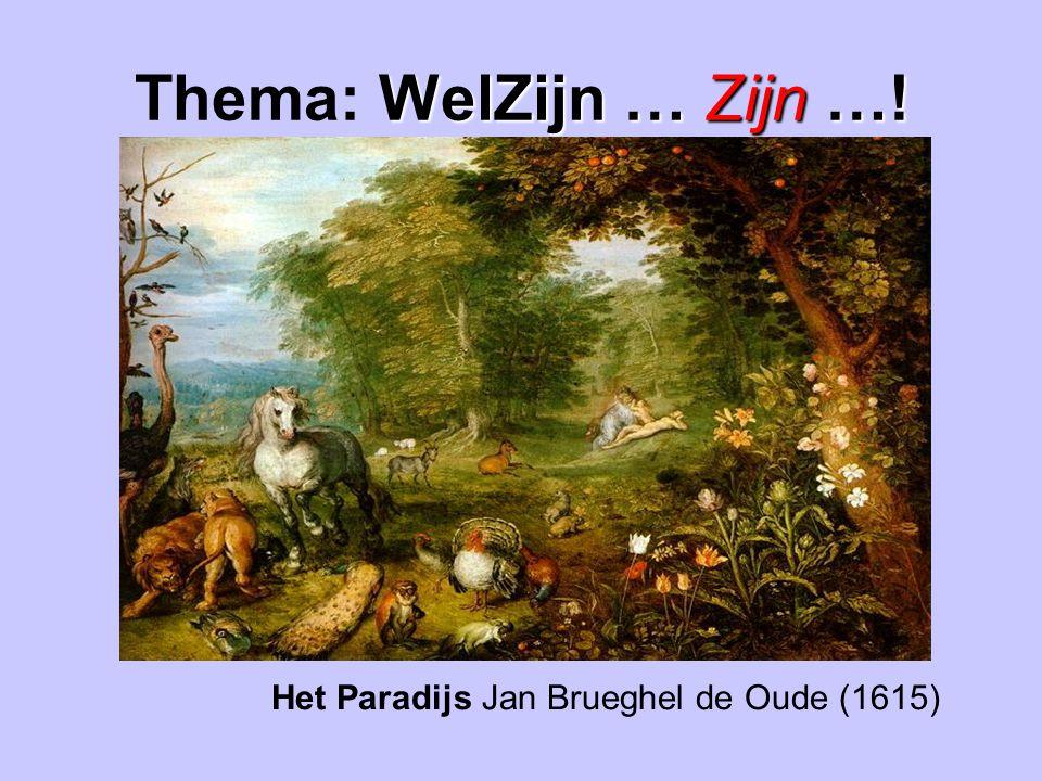 WelZijn …Zijn …! Thema: WelZijn … Zijn …! Het Paradijs Jan Brueghel de Oude (1615)