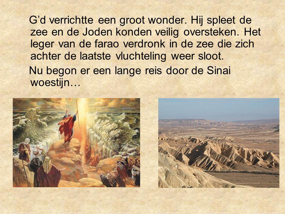 G'd verrichtte een groot wonder. Hij spleet de zee en de Joden konden veilig oversteken. Het leger van de farao verdronk in de zee die zich achter de