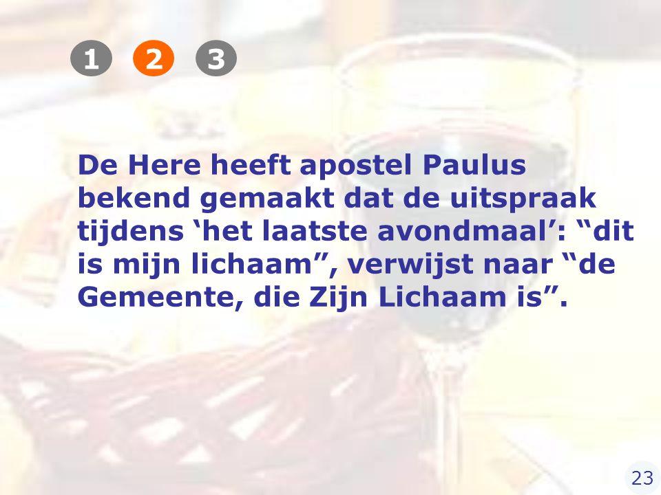 De Here heeft apostel Paulus bekend gemaakt dat de uitspraak tijdens 'het laatste avondmaal': dit is mijn lichaam , verwijst naar de Gemeente, die Zijn Lichaam is .