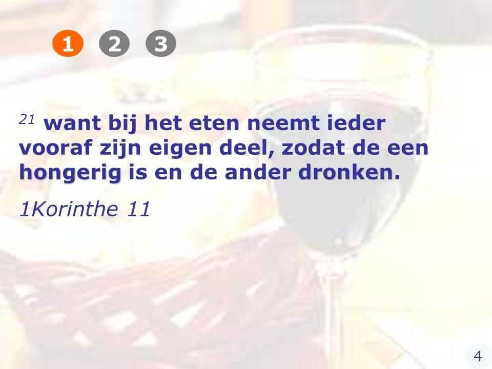 hongerigdronken 21 want bij het eten neemt ieder vooraf zijn eigen deel, zodat de een hongerig is en de ander dronken.