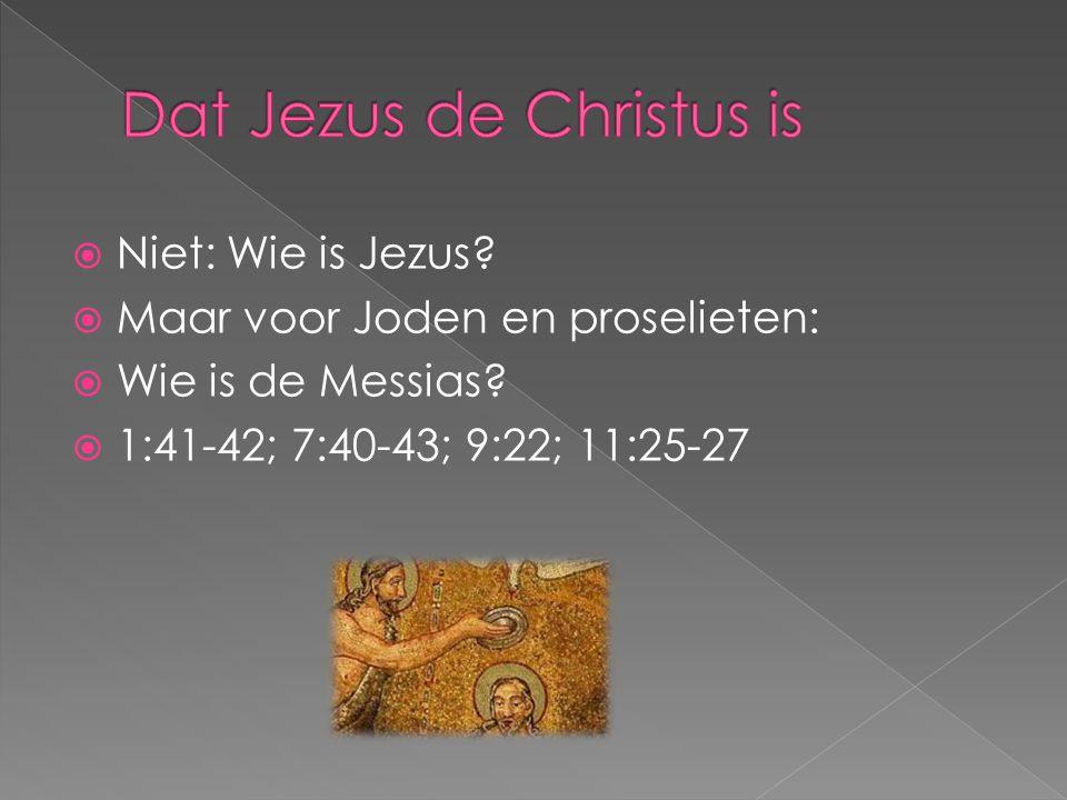  Niet: Wie is Jezus?  Maar voor Joden en proselieten:  Wie is de Messias?  1:41-42; 7:40-43; 9:22; 11:25-27