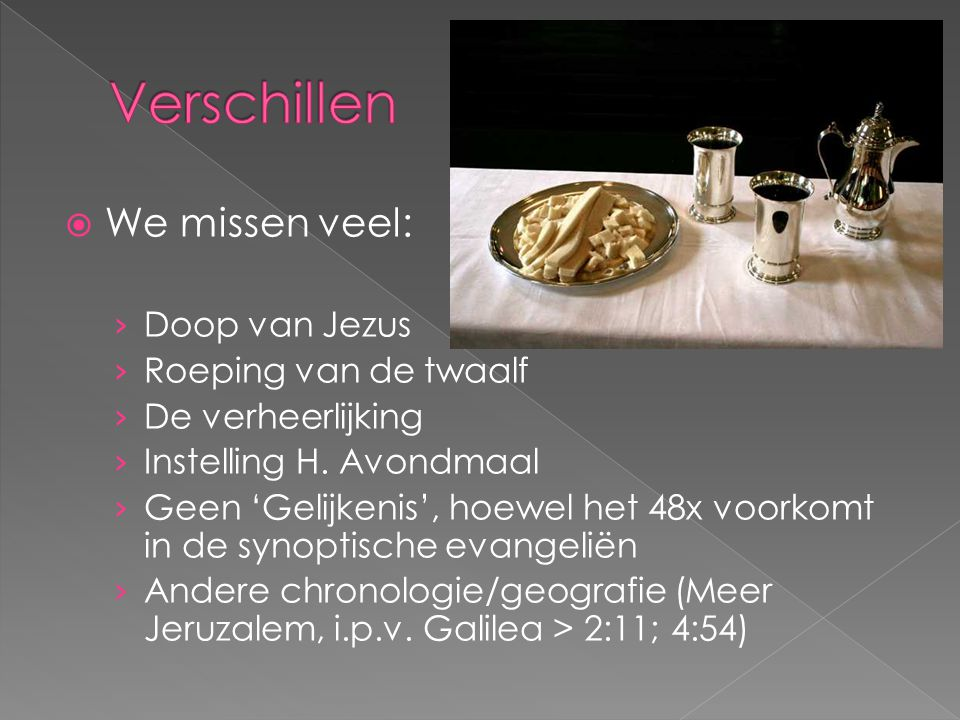  We missen veel: › Doop van Jezus › Roeping van de twaalf › De verheerlijking › Instelling H. Avondmaal › Geen 'Gelijkenis', hoewel het 48x voorkomt