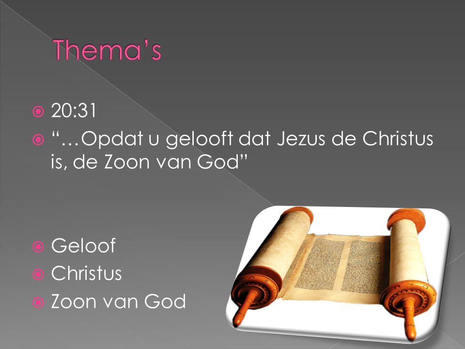 """ 20:31  """"…Opdat u gelooft dat Jezus de Christus is, de Zoon van God""""  Geloof  Christus  Zoon van God"""