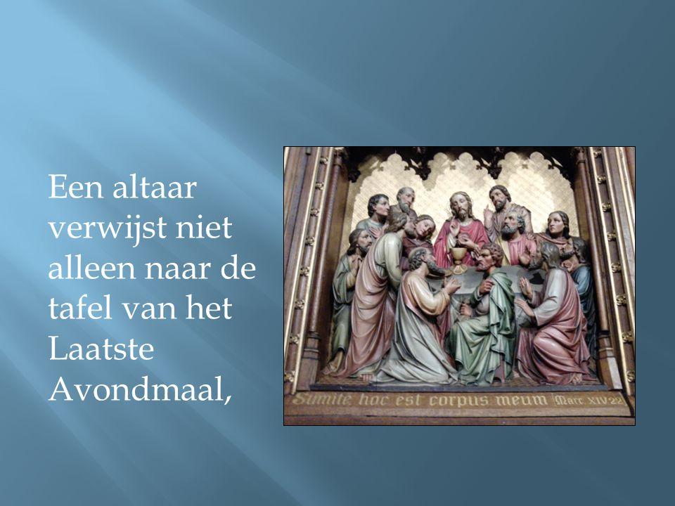 maar ook naar de offeraltaren uit het Oude Testament.