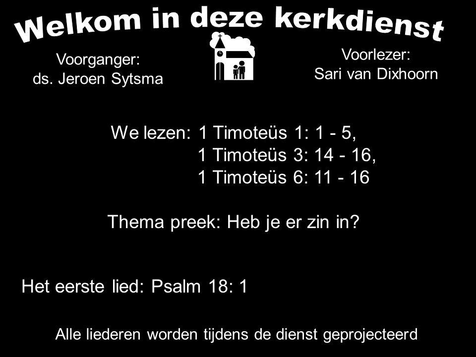 We lezen: 1 Timoteüs 1: 1 - 5, 1 Timoteüs 3: 14 - 16, 1 Timoteüs 6: 11 - 16 Thema preek: Heb je er zin in? Alle liederen worden tijdens de dienst gepr
