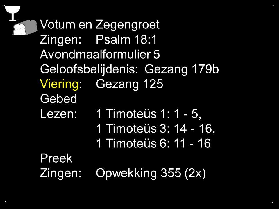 .... Votum en Zegengroet Zingen:Psalm 18:1 Avondmaalformulier 5 Geloofsbelijdenis: Gezang 179b Viering:Gezang 125 Gebed Lezen: 1 Timoteüs 1: 1 - 5, 1