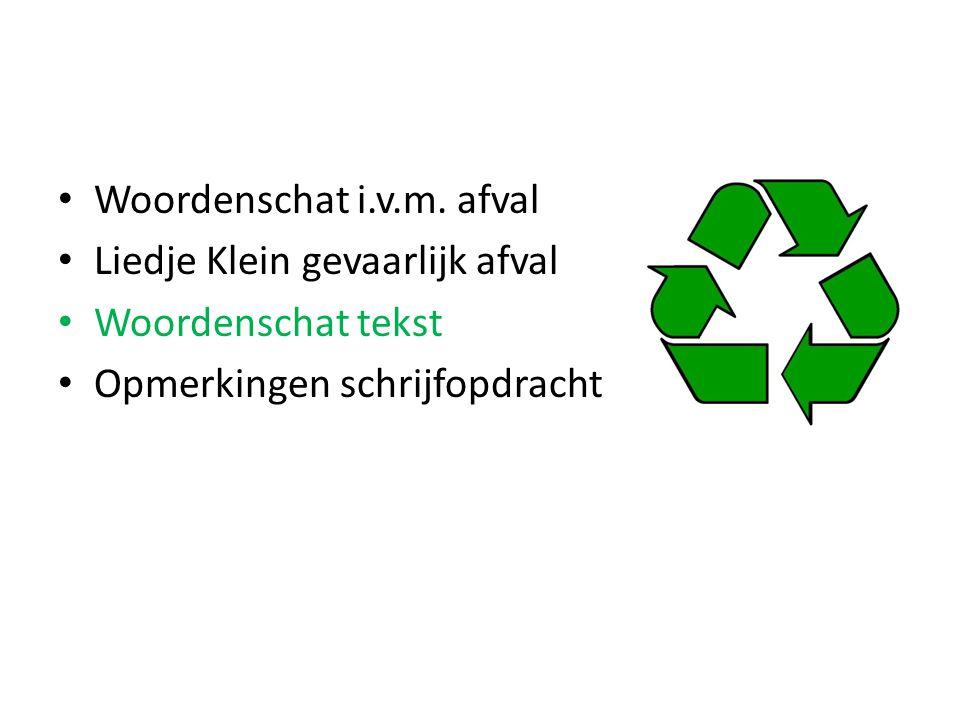 Woordenschat i.v.m. afval Liedje Klein gevaarlijk afval Woordenschat tekst Opmerkingen schrijfopdracht