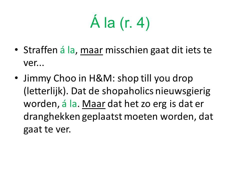 Á la (r. 4) Straffen á la, maar misschien gaat dit iets te ver... Jimmy Choo in H&M: shop till you drop (letterlijk). Dat de shopaholics nieuwsgierig