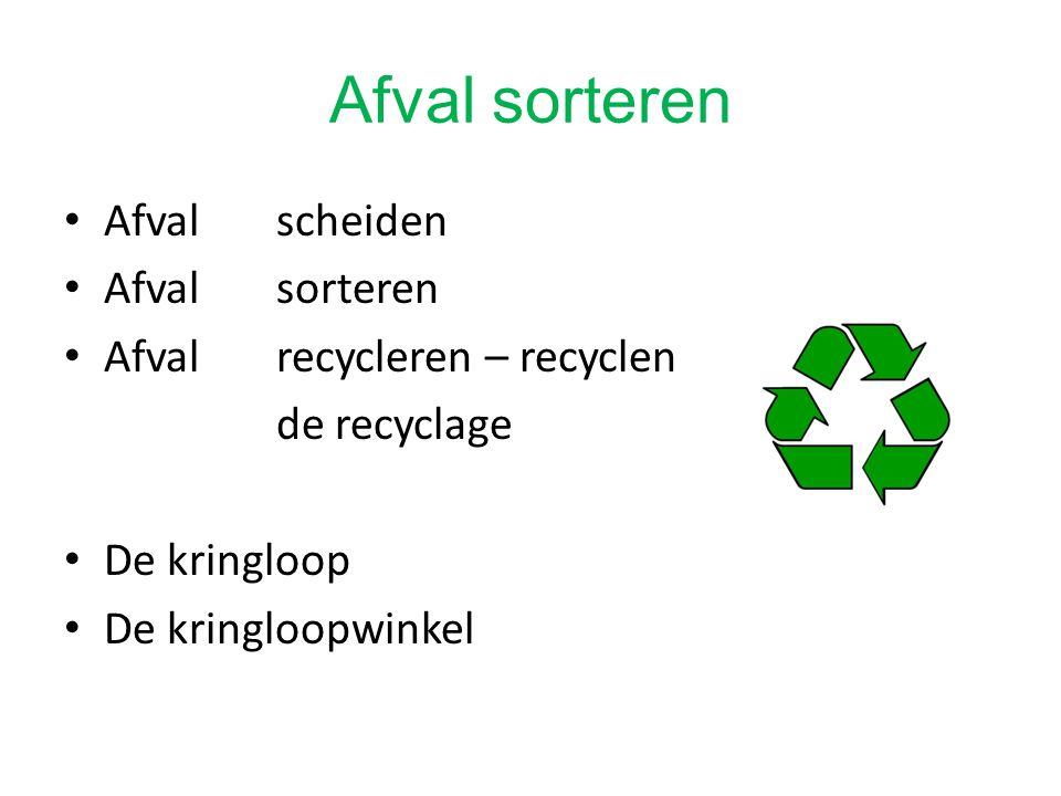 Afval sorteren Afval scheiden Afval sorteren Afval recycleren – recyclen de recyclage De kringloop De kringloopwinkel