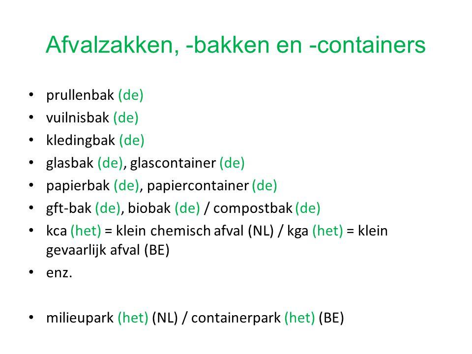 Afvalzakken, -bakken en -containers prullenbak (de) vuilnisbak (de) kledingbak (de) glasbak (de), glascontainer (de) papierbak (de), papiercontainer (