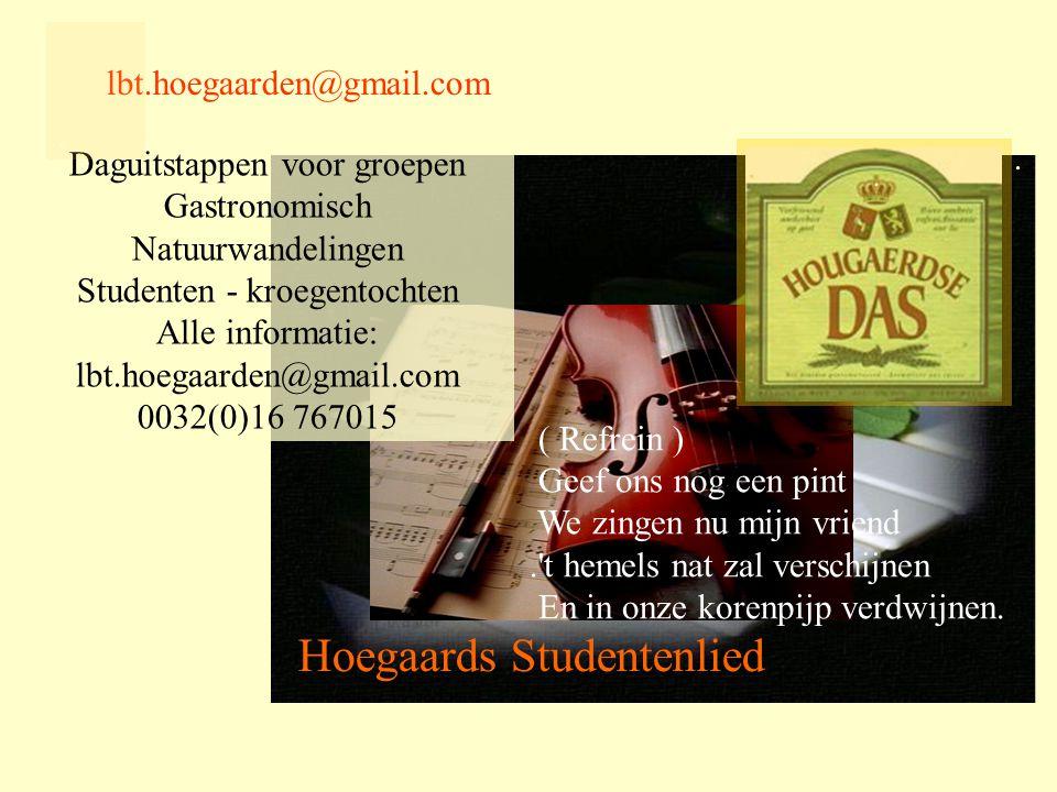 Santé Hoegaards Studentenlied lbt.hoegaarden@gmail.com ( Refrein ) Geef ons nog een pint We zingen nu mijn vriend. t hemels nat zal verschijnen En in onze korenpijp verdwijnen.