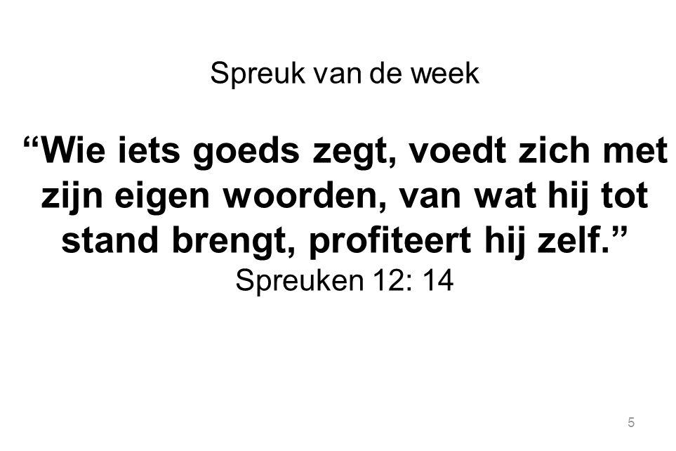 """5 Spreuk van de week """"Wie iets goeds zegt, voedt zich met zijn eigen woorden, van wat hij tot stand brengt, profiteert hij zelf."""" Spreuken 12: 14"""