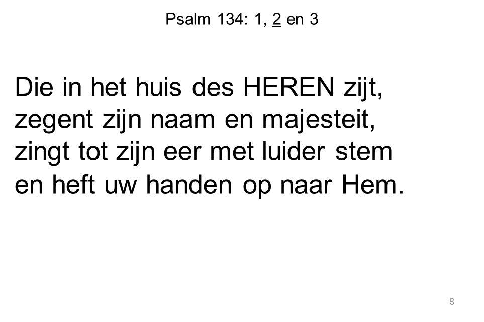Psalm 134: 1, 2 en 3 Uit Sion, aan den HEER gewijd, zegene u zijn heiligheid.