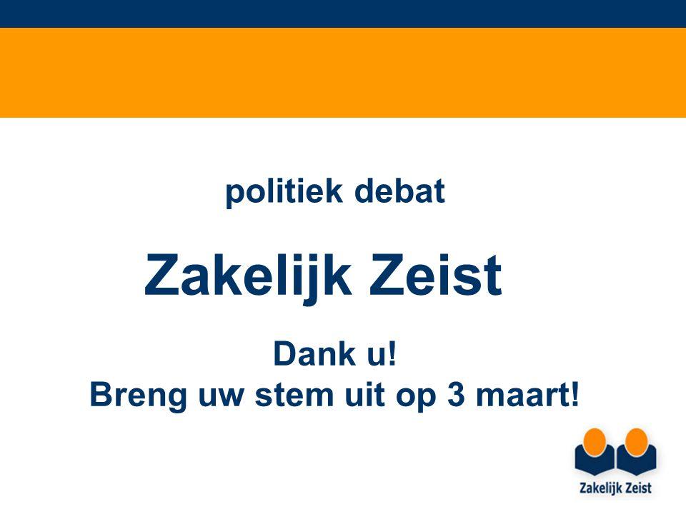 Zakelijk Zeist politiek debat Dank u! Breng uw stem uit op 3 maart!